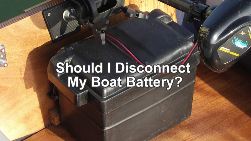 Should I Disconnect My Boat Battery - What I Learned